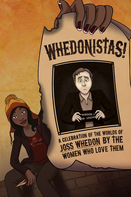 Whedonistas: A Celebration of the Worlds of Joss Whedon by the Women Who Love Them