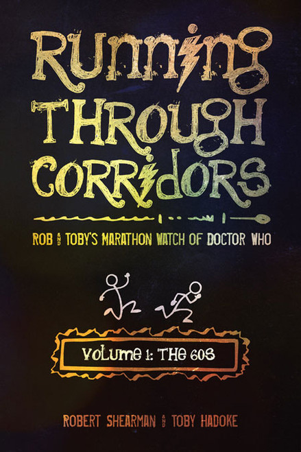 Running Through Corridors: Rob and Toby's Marathon Watch of Doctor Who (Vol. 1: The 60s)