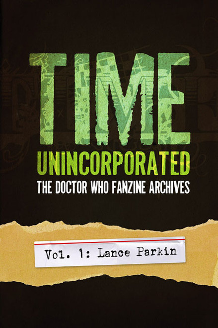 Time Unincorporated: The Doctor Who Fanzine Archives (Vol. 1: Lance Parkin)