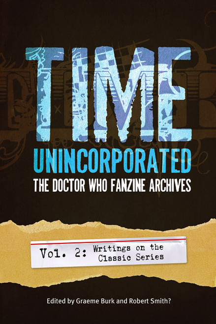 Time, Unincorporated: The Doctor Who Fanzine Archives (Vol. 2: Writings on the Classic Series)