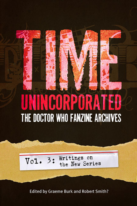 Time, Unincorporated: The Doctor Who Fanzine Archives (Vol. 3: Writings on the New Series)