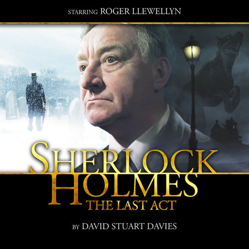 Sherlock Holmes 1.1: THE LAST ACT - Big Finish Audio CD Starring Roger Llewellyn