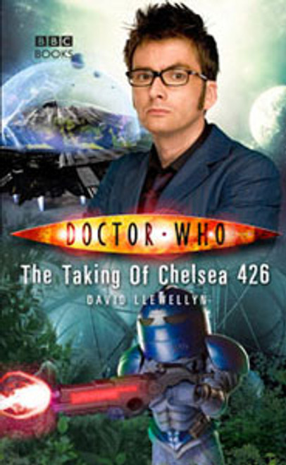 Doctor Who BBC Books New Series Hardcover - THE TAKING OF CHELSEA 426 - 10th Doctor (David Tennant)