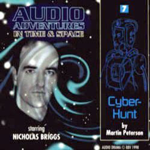 Audio Adventures In Time & Space #7: CYBER-HUNT (Starring Nicholas Briggs) - BBV Audio Drama CD