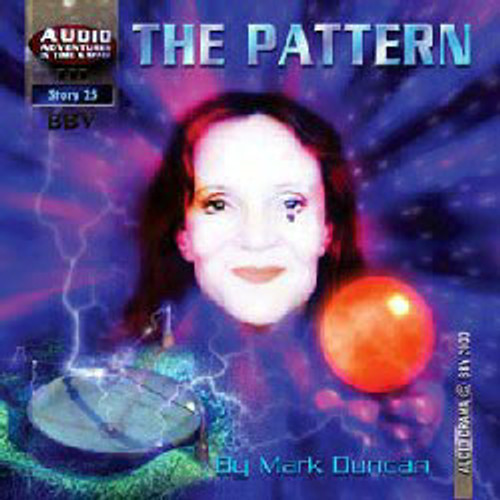 Audio Adventures In Time & Space #25: THE PATTERN - BBV Audio Drama CD