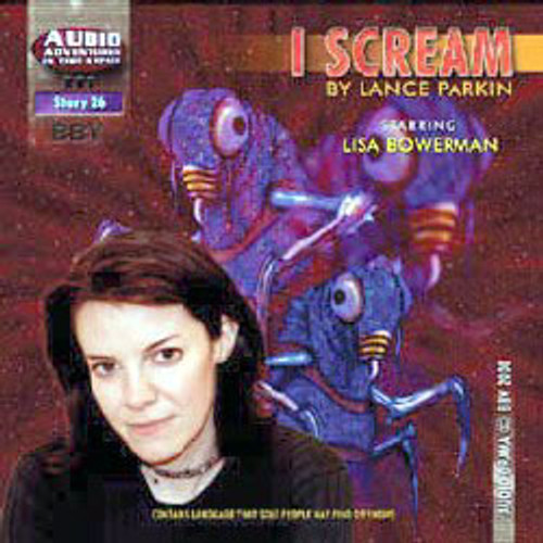 Audio Adventures In Time & Space #26: I SCREAM (Starring Lisa Bowerman) - BBV Audio Drama CD
