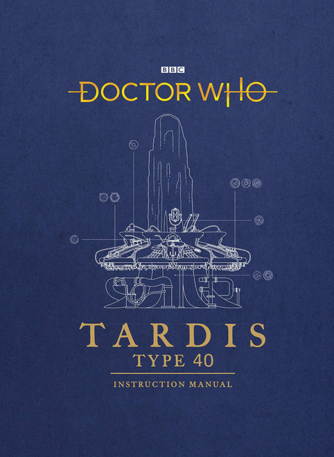 Doctor Who: TARDIS Type Forty Instruction Manual - A BBC Hardcover Book