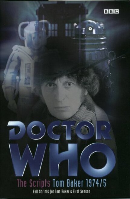 Doctor Who: SCRIPTS - TOM BAKER 1974/5 First Season's Full Scripts (BBC Hardcover Book)