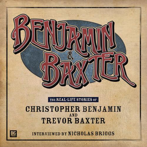 BENJAMIN & BAXTER - The Real Life Stories of Christopher Benjamin & Trevor Baxter on 2 CDs