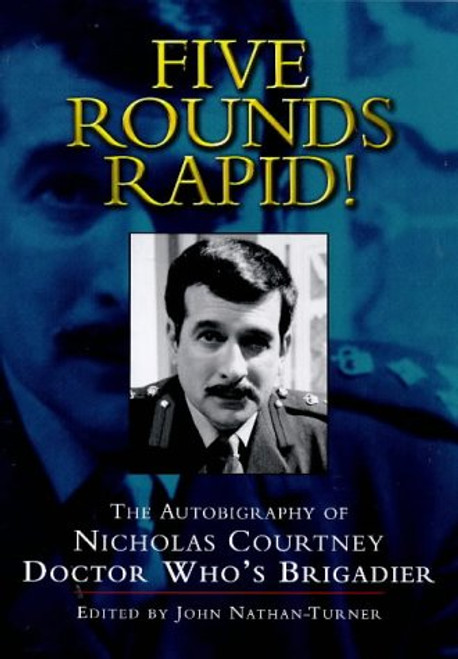 FIVE ROUNDS RAPID!  The Autobiography of Nicholas Courtney (Doctor Who's Brigadier) Hardcover Book