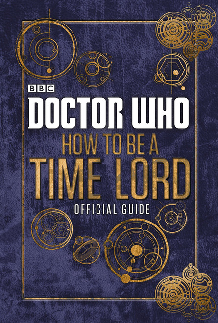 Doctor Who: HOW TO BE A TIME LORD Official Guide - A BBC Hardcover Book