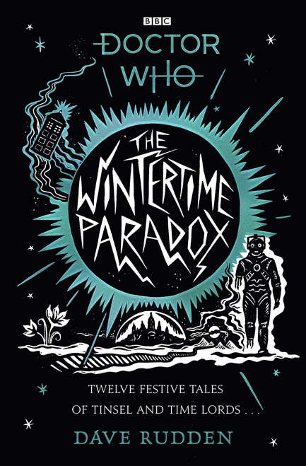 The WINTERTIME PARADOX: 12 Festive Tales of Tinsel and Time Lords from the World of Doctor Who - A BBC Hardcover Book