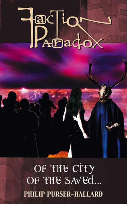 FACTION PARADOX: OF THE CITY OF THE SAVED - Mad Norwegian Press Paperback Book