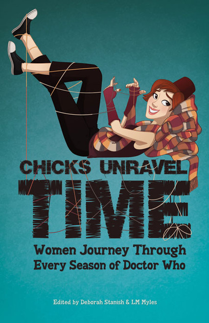 Chicks Unravel Time: Women Journey Through Every Season of Doctor Who - Paperback Book
