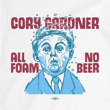 Cory Gardner: All Foam No Beer (Unisex White Tee)