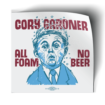 "Cory Gardner: All Foam No Beer (3"" x 3"" Vinyl Sticker -- Pack of Two!)"