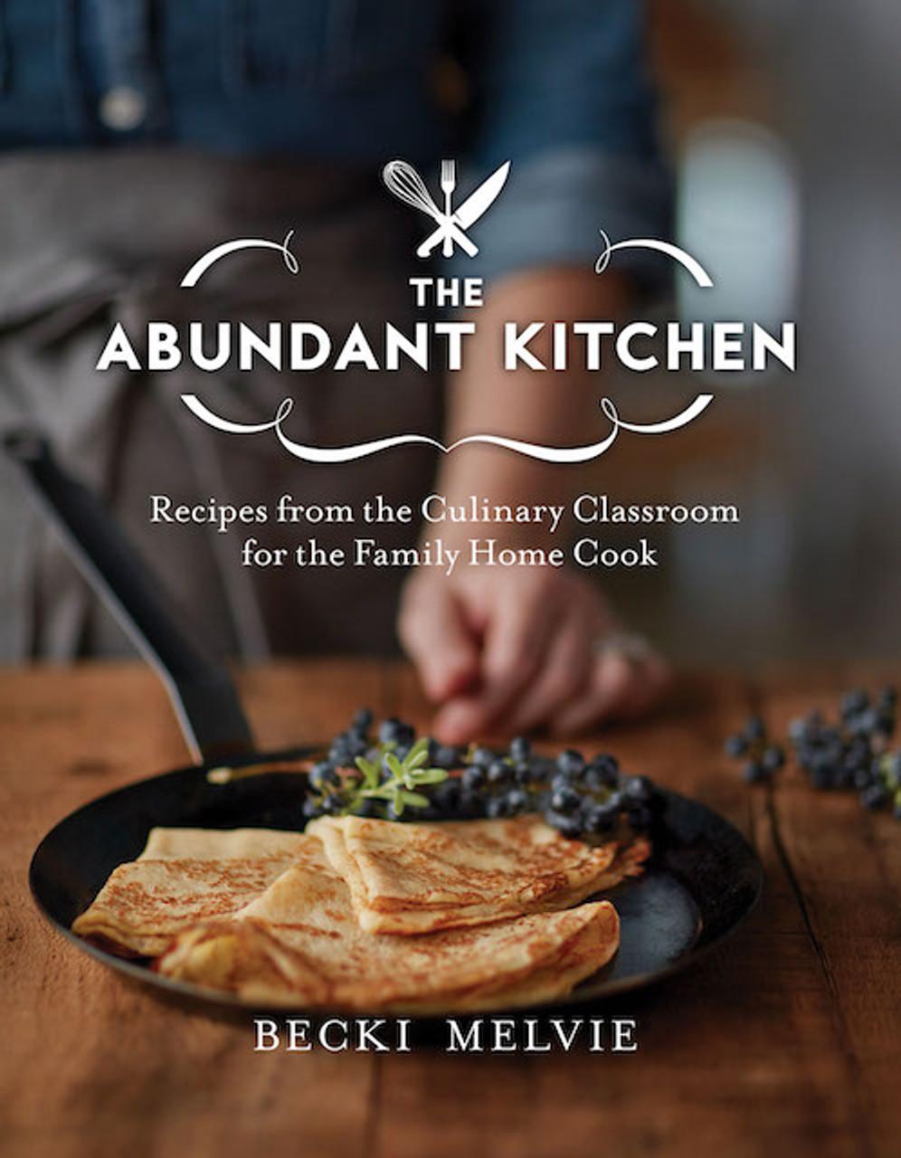 Abundant Kitchen Cookbook Abundant Kitchen