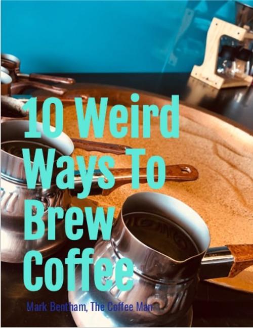 10 Weird Ways To Brew Coffee