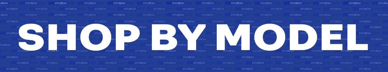 Shop by Hyundai Model