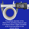 Outside diametre of a 50mm PVC pressure pipe to fit is 50mm PVC connector from Klever Cages is 62.31mm