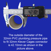 Outside diametre of 32mm PVC pressure pipe is 42.10mm to fit 32mm connectors from Klever Cages