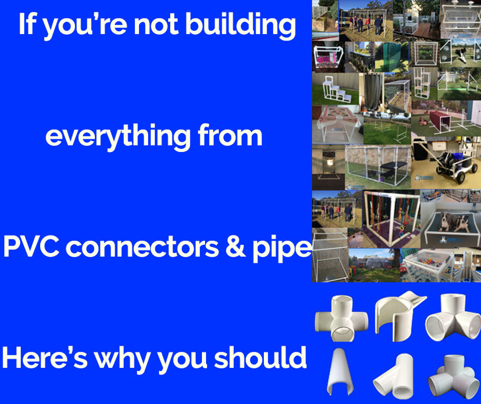Not building from PVC connectors? Here's why you should!
