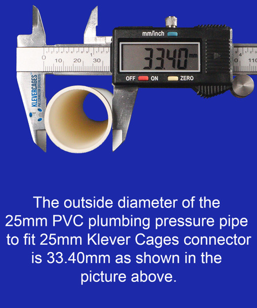 Outside diameter of a 25mm PVC plumbing pressure pipe 33.40mm to fit 25mm PVC connectors from Klever Cages