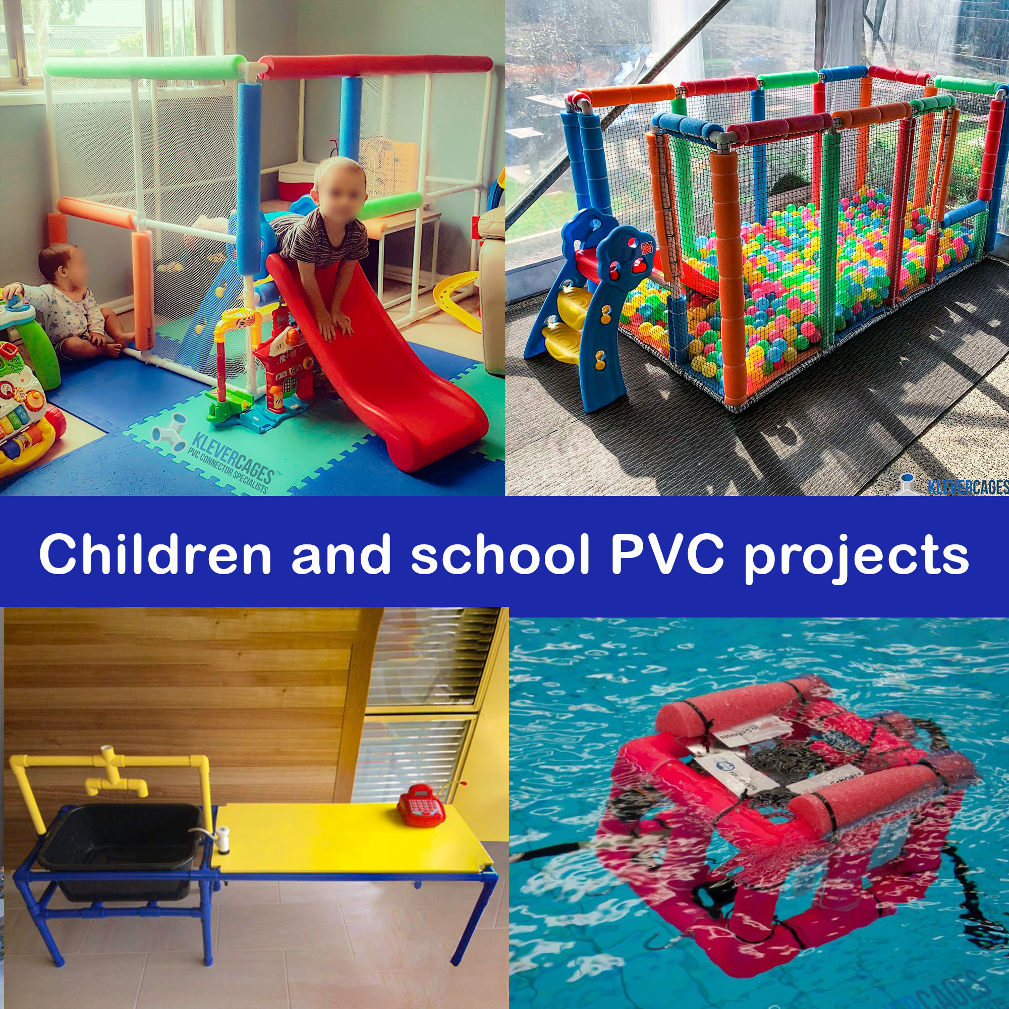 PVC projects for children and schools with PVC pipe and connector fittings from Klever cages , water play table, school subs, ball pit and kids play house