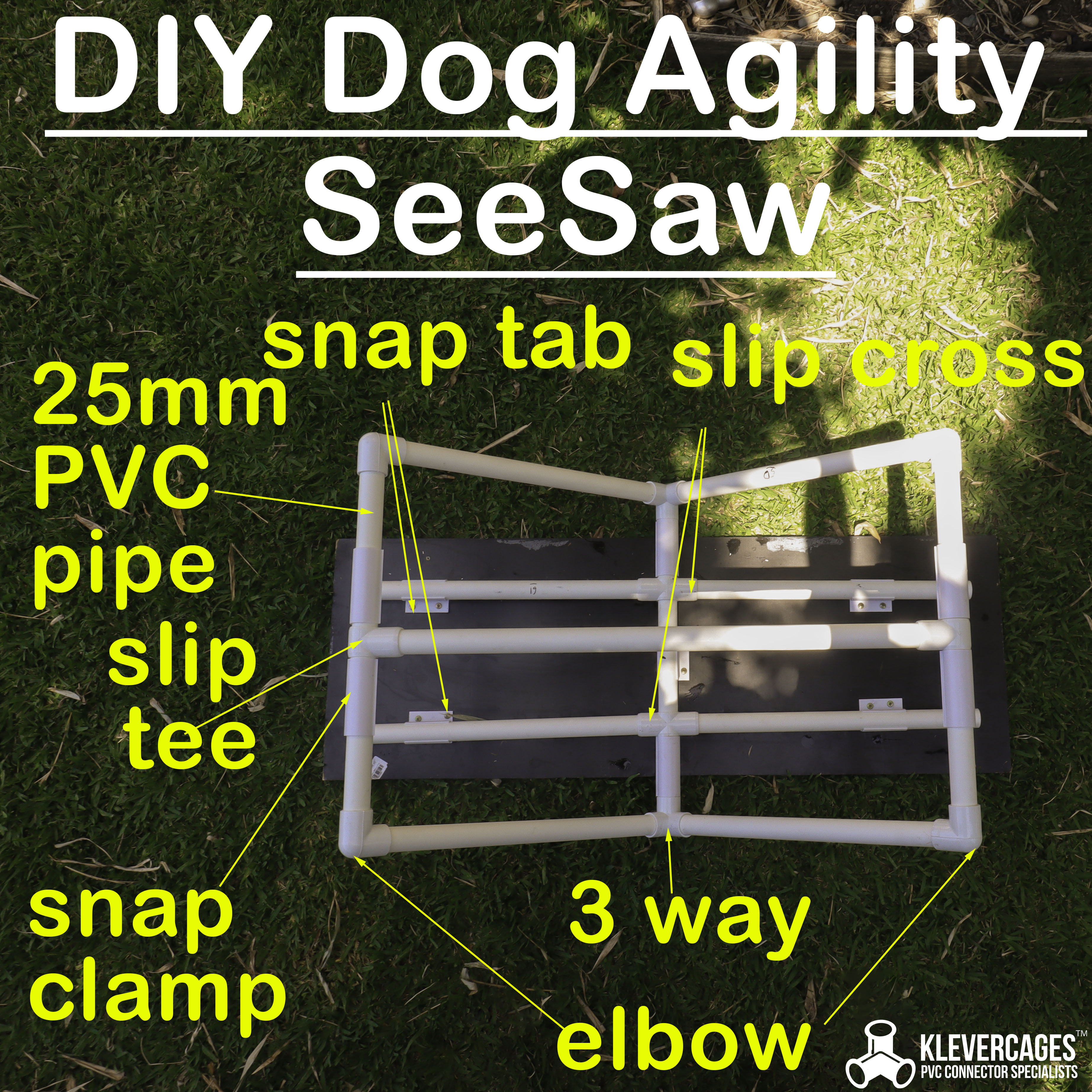 DIY seesaw for your dog agility course using elbows, slip tees, slip crosses snap tabs and 3 ways from Klever Cages