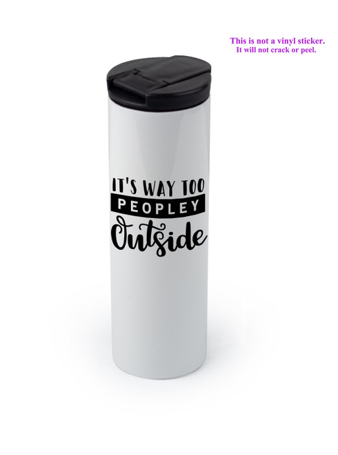 Tumbler with the Too Peopley Outside design