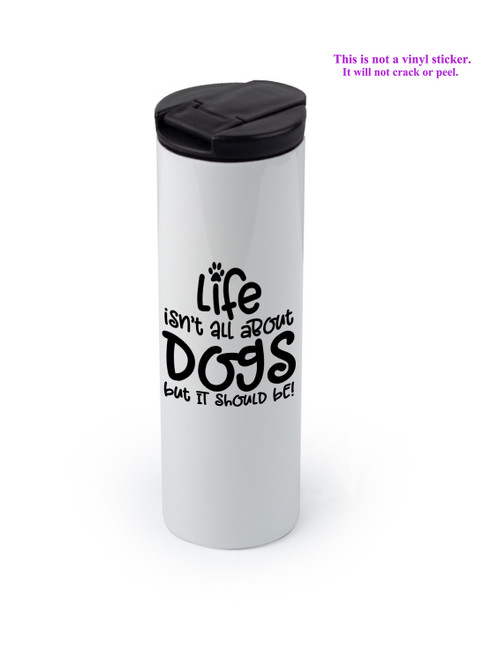 Shown with the Life should be about Dogs design