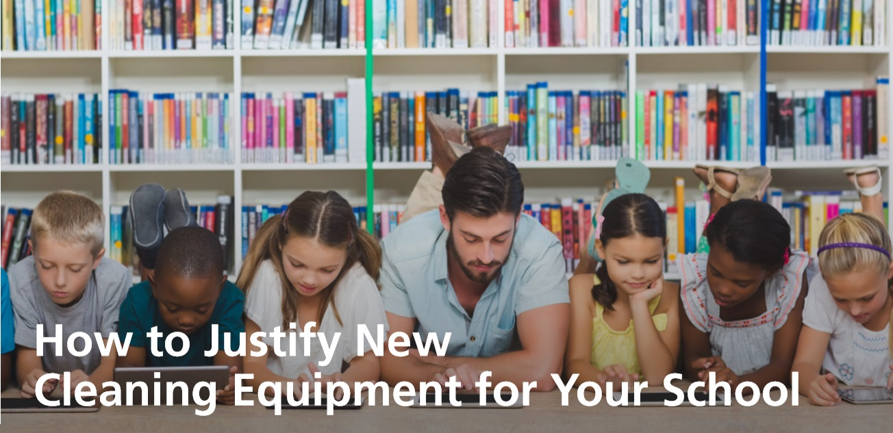 How to Justify New  Cleaning Equipment for Your School