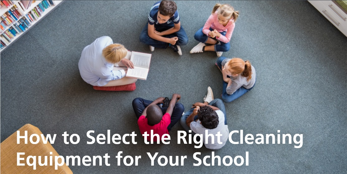 How to Select the Right Cleaning Equipment for Your School