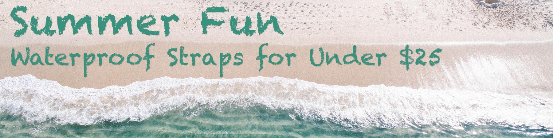 Summer Fun. Waterproof straps under $25.