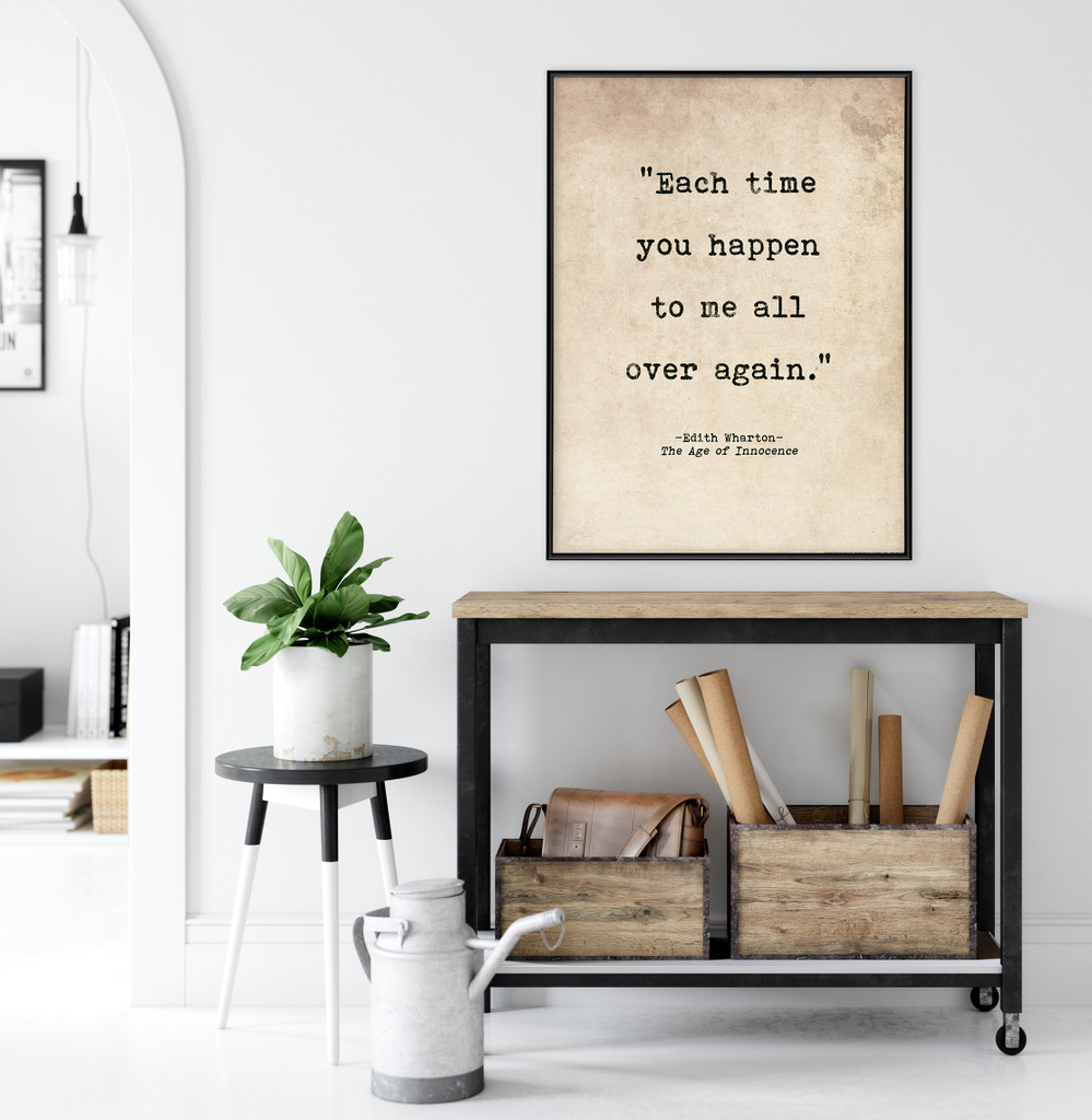 Romantic Quote Poster. Each Time You Happen to Me All Over Again, Age Of Innocence Wharton Literary Print For Library, Office or Home