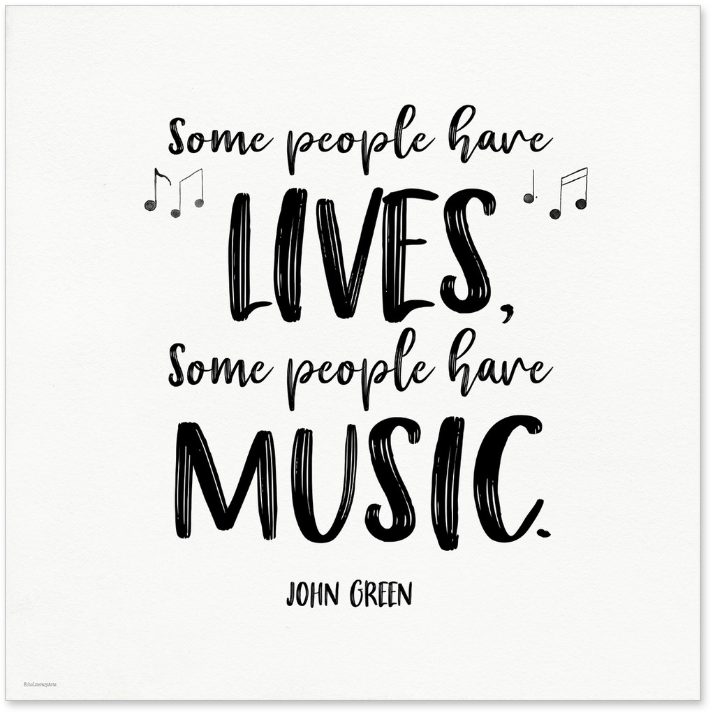 Some People Have Music John Green Quote Art Print. Musical