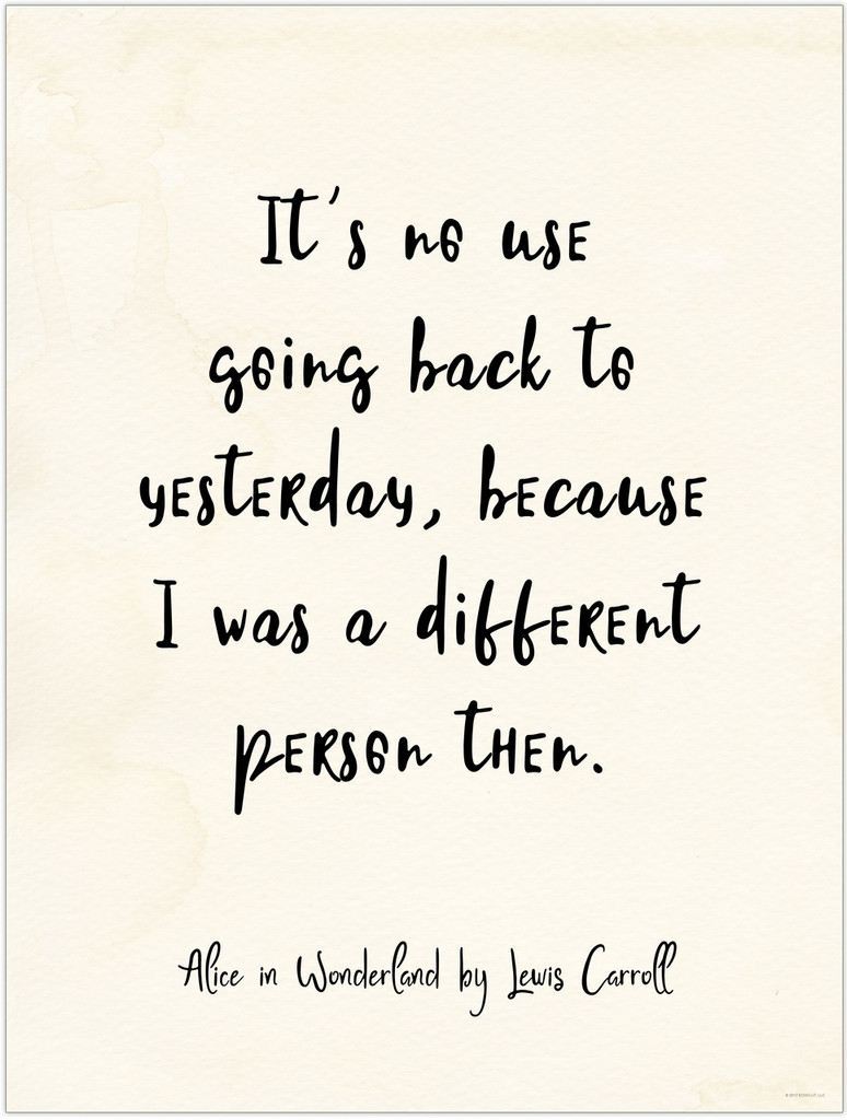 It`s No Use Going Back to Yesterday - Alice in Wonderland Vintage Style Literary Quote Print. Fine Art Paper, Laminated, or Framed. Multiple Sizes Available for Home, Office, or School.
