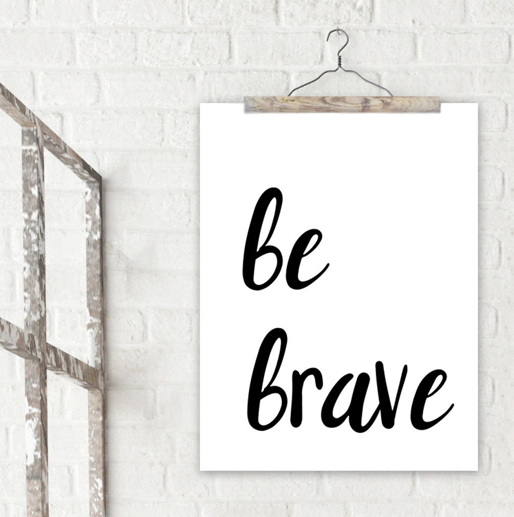 Be Brave Inspirational Quote Print. Fine Art Paper, Laminated or Framed. Multiple Sizes.