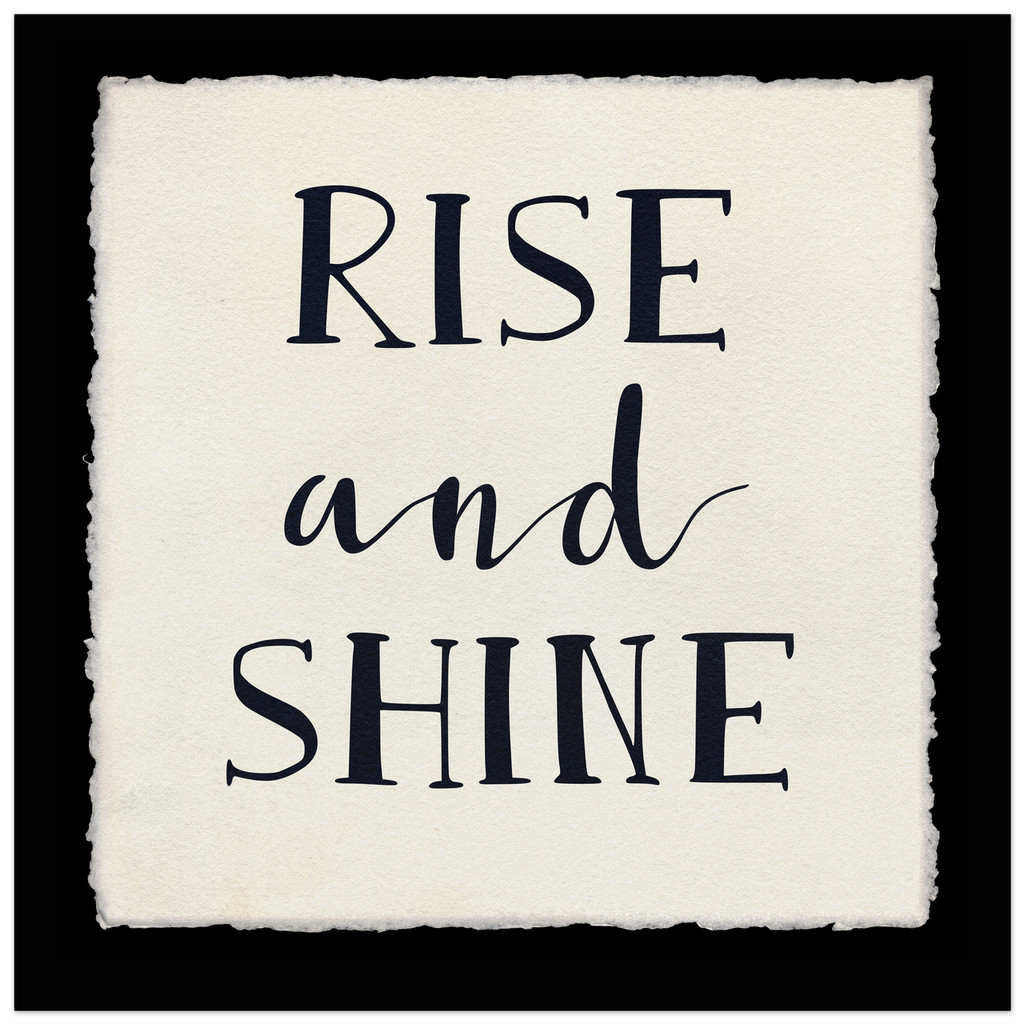 Rise and Shine - Inspirational Quote Print.  Fine Art Paper, Laminated, or Framed. Multiple Sizes Available for Home, Office, or School.