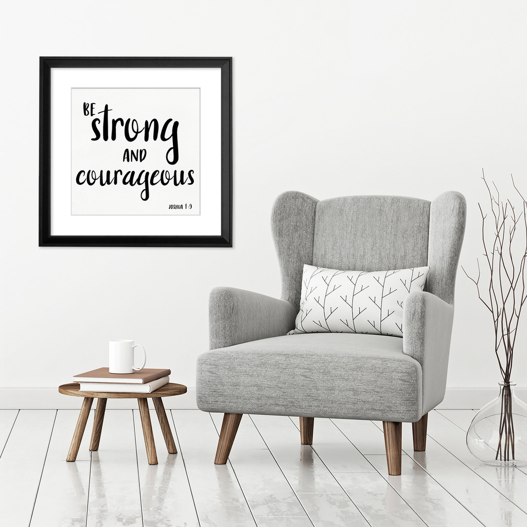 Be Strong and Courageous  - Spiritual & Inspirational Quote Print.  Bible Verse Poster. Fine Art Paper, Laminated, or Framed. Multiple Sizes Available for Home, Office, or School.