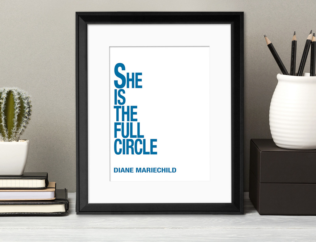 She is Full Circle - Diane Mariechild, Inspirational Quote Print. Fine Art Paper, Laminated, or Framed. Multiple Sizes Available