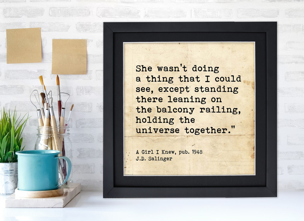 J. D. Salinger Holding the Universe Together Literary Quote Print. Fine Art Paper, Laminated, or Framed. Multiple Sizes Available