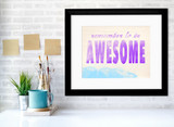 Remember to be Awesome Inspirational Quote Poster. Fine Art Paper, Laminated, or Framed. Multiple Sizes Available for Home or School.