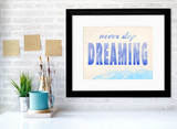 Never Stop Dreaming Inspirational Quote Poster. Fine Art Paper, Laminated, or Framed. Multiple Sizes Available for Home, Office, or School.