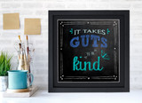 It Takes Guts to be Kind Inspirational Quote Poster. Chalkboard Style Motivational Art Print. Multiple Sizes and Styles Available.