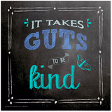 It Takes Guts to be Kind Inspirational Chalkboard Style Quote Poster. Fine Art Paper, Laminated, or Framed. Multiple Sizes Available for Home, Office, or School.