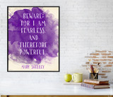 Mary Shelley Beware for I am Fearless Inspirational Literary Quote Print from Frankenstein. Available Fine Art Paper, Laminated or Framed.