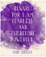 Beware for I am Fearless - Mary Shelley Inspirational Literary Quote from Frankenstein.  Fine Art Paper, Laminated, or Framed. Multiple Sizes Available for Home, Office, or School.