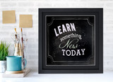 Learn Something New Today Inspirational Quote Poster. Chalkboard Style Motivational Art Print. Multiple Sizes and Styles Available