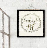 Bookish AF Literary Inspirational Quote Print. Fine Art Paper, Laminated, or Framed. Multiple Sizes Available for Home, Office, or School.